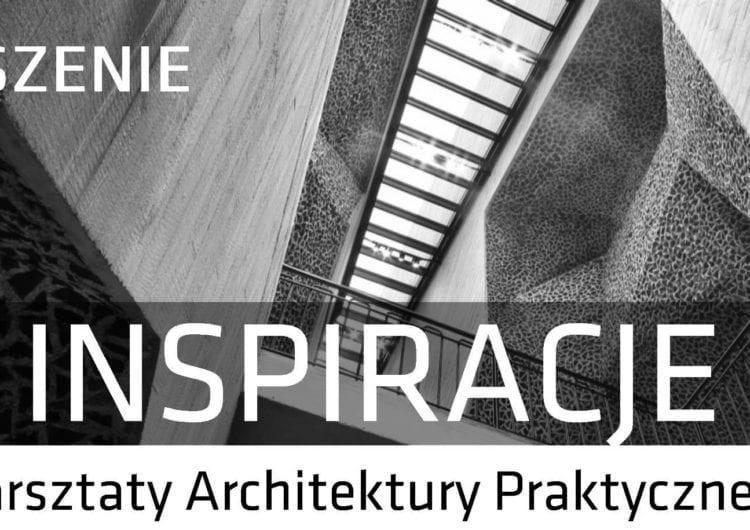 INSPIRACJE Warsztaty Architektury Praktycznej – nowa edukacyjna inicjatywa