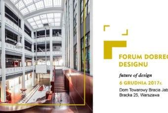 Dla kogo i jak będziesz projektować jutro? V Forum Dobrego Designu w Warszawie