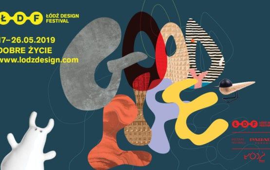"Łódź Design Festival 2019 i ""Dobre życie"""