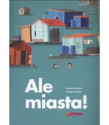 ALE MIASTA! – książka od Wydawnictwa Wytwórnia