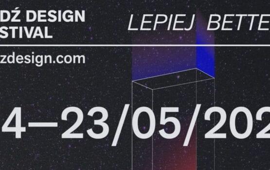 Łódź Design Festival 2021 pod hasłem LEPIEJ