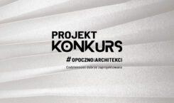 """""""Codzienność dobrze zaprojektowana"""" – konkurs Opoczno dla architektów i projektantów…"""